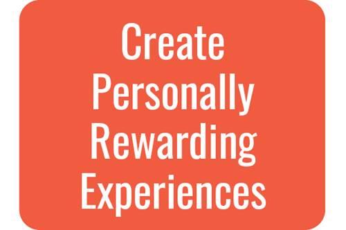 Create Personally rewarding Experiences