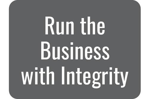 Run the Business With Integrity