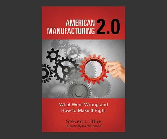 American Manufacturing 2.0 Steven L. Blue