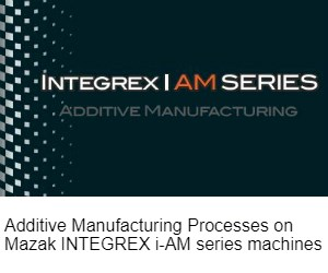 Mazak Integrex iAM series hybrid additive machines