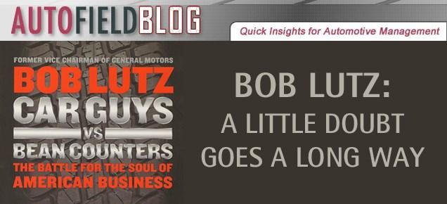 Bob Lutz: A Little Doubt Goes a Long Way