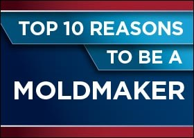 Top 10 Reasons to be a MoldMaker