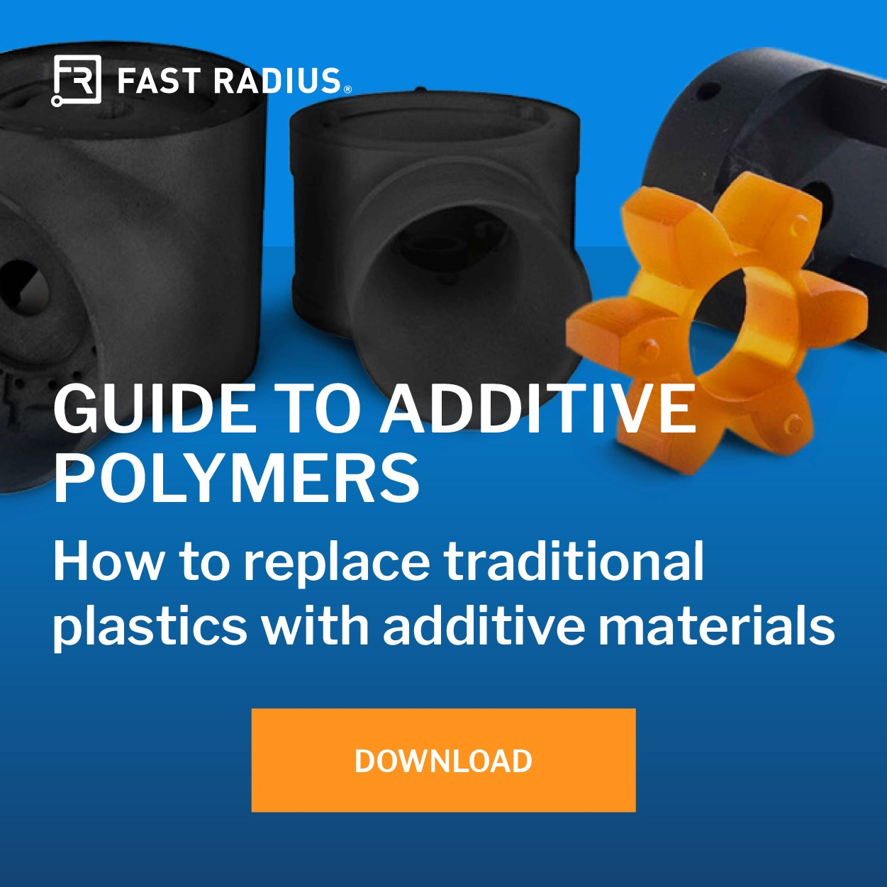 Download the Fast Radius Guide to Additive Polymers