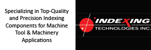 Indexing Technologies. Specializing in Precision Indexing Components.