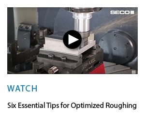 Seco Six Tips for Optimized Roughing