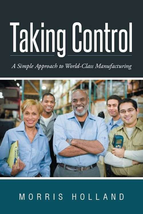"""""""Taking Control: A Simple Approach to World-Class Manufacturing""""  by Morris Holland"""