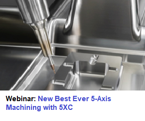 Webinar: New Best Ever 5-Axis Machining Capabilities with 5XC