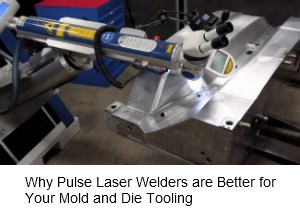 Pulsed laser welders better for die/mold tooling