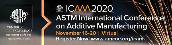 ASTM International #ICAM2020 Virtual AM Conference