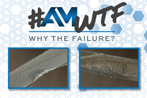 Video: Why the Failure? First Episode of Our New Series About Process Challenges in AM