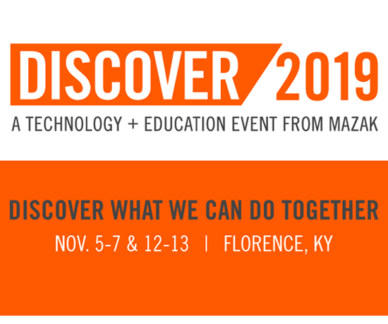 Discover 2019 se llevará a cabo del 5 al 7 de noviembre y del 12 al 13 de noviembre en la sede central de producción de Mazak en Florence, Kentucky (EE. UU. ).