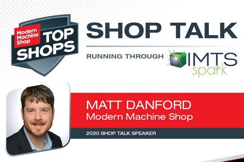 Matt Danford, editor senior de Modern Machine Shop y director del programa de Shop Talk.