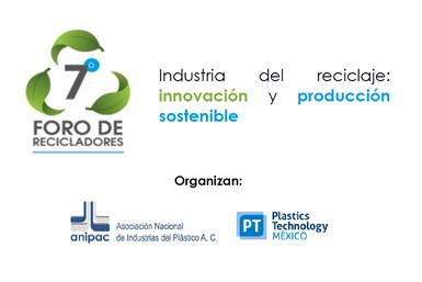 El 18 y 19 de mayo se realizará la séptima edición del Foro de Recicladoresorganizado por ANIPAC yPlastics Technology México.
