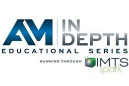 Additive Manufacturing Media Announces New Educational Presentation Series AM In-Depth
