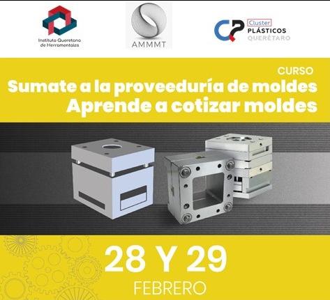 """Curso """"Súmate a la Proveeduría de moldes. Aprende a cotizar moldes"""", del Instituto Queretano de Herramentales, el Clúster de Plásticos de Querétaro y la AMMMT."""