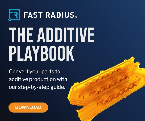 Fast Radius' Additive Conversion Playbook